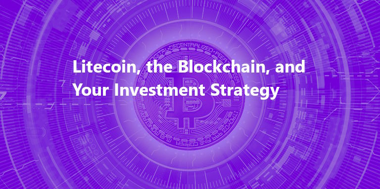 Litecoin, the Blockchain, and Your Investment Strategy